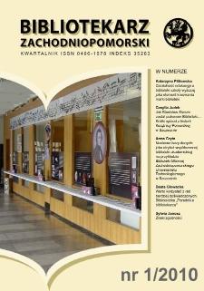 Bibliotekarz Zachodnio-Pomorski : biuletyn poświęcony sprawom bibliotek i czytelnictwa Pomorza Zachodniego. R.51, 2010 nr 1 (151)