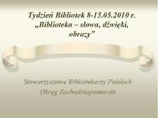 """Tydzień Bibliotek 8-15.05.2010 """"Biblioteki-słowa, dźwięki, obrazy"""""""