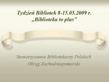 """Tydzień Bibliotek 8-15.05.2009 """"Biblioteka to plus"""""""