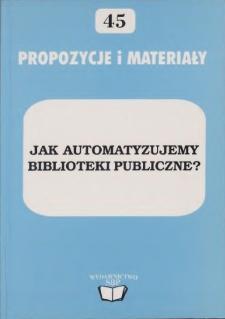 """Jak automatyzujemy biblioteki publiczne? : materiały z ogólnopolskiej konferencji nt. """"Automatyzacja bibliotek publicznych"""" Warszawa/Miedzeszyn, 6-8 listopada 2000 r."""