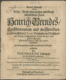 Danck-Schrifft Dem Edlen [...] Herrn Henrich Berndes [...] Königlichen Licent-Verwalter in Stralsund, als seinem Hochgeehrten Herrn Hospiti [...] Für so viele ins dritte Jahr ihm erzeigete Wolthaten