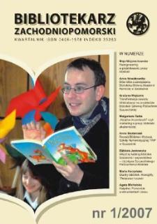 Bibliotekarz Zachodnio-Pomorski : biuletyn poświęcony sprawom bibliotek i czytelnictwa Pomorza Zachodniego. R.48, 2007 nr 1 (126)
