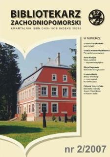 Bibliotekarz Zachodnio-Pomorski : biuletyn poświęcony sprawom bibliotek i czytelnictwa Pomorza Zachodniego. R.48, 2007 nr 2 (127)