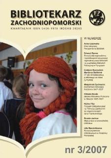 Bibliotekarz Zachodnio-Pomorski : biuletyn poświęcony sprawom bibliotek i czytelnictwa Pomorza Zachodniego. R.48, 2007 nr 3 (128)