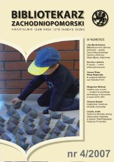 Bibliotekarz Zachodnio-Pomorski : biuletyn poświęcony sprawom bibliotek i czytelnictwa Pomorza Zachodniego. R.48, 2007 nr 4 (129)