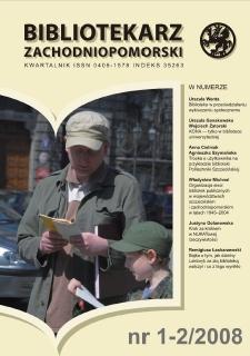 Bibliotekarz Zachodnio-Pomorski : biuletyn poświęcony sprawom bibliotek i czytelnictwa Pomorza Zachodniego. R.49, 2008 nr 1-2 (130)