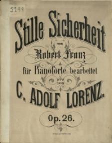 Paraphrase : über das Lied Stille Sicherheit von Robert Franz : für Pianoforte : Op. 26