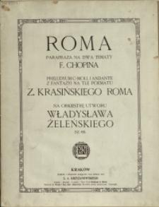 Roma : parafraza na dwa tematy F. Chopina : preludyum c-moll i andante z fantazyi na tle poematu Z. Krasińskiego Roma : na orkiestrę : dz. 65