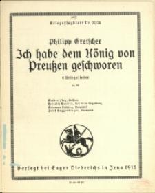 Ich habe dem König von Preussen geschworen : 4 Kriegslieder : op. 90