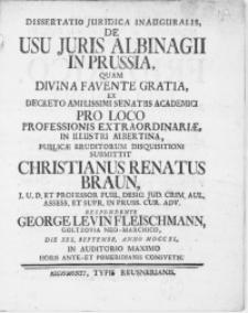Dissertatio Juridica Inauguralis, De Usu Juris Albinagii in Prussia, Quam Divina Favente Gratia, Ex Decreto [...] Senatus Academici Pro Loco Professionis Extraordinariae