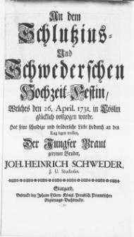 An dem Schlutzius- und Schwederschen Hochzeit-Festin, welches den 26. April. 1731. in Cöslin glücklich vollzogen wurde [...]