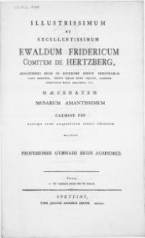 Illustrissimum Et Excellentissimum Ewaldum Fridericum Comitem De Hertzberg [...] Academiae Scientiarum Regiae Curatorem [...] Maecenatem Musarum Amantissimum Carmine Pio