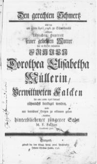 Den gerechten Schmertz über den am 15ten April 1746. zu Schneidmühl erfolgten tödlichen Hintritt seiner geliebten Mutter der in Gott ruhenden Frauen Dorothea Elisabetha Müllerin, Verwittweten Falcken : die am 22ten April darauf rühmlichst beerdiget worden