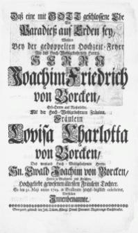 Dass eine mit Gott geschlossene Ehe Ein Paradiess auf Erden sey, Wolten Bey der gedoppelten Hochzeit-Feyer Als des [...] Herrn Joachim Friedrich von Borcken, Erb-Herrn auf Rosenfelde, Mit der [...] Fräulein Lovisa Charlotta von Borcken, Des [...] Hn. Ewald Joachim von Borcken, Herrn in Brallentin [...] Tochter, so den 31. Maji anno 1729 in Brallentin höchst-beglückt celebriret