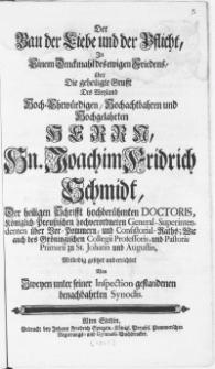 Der Bau der Liebe und der Pflicht, In Einem Denckmahl des ewigen Friedens, über Die geheiligte Grufft Des Weyland [...] Herrn Hn. Joachim Fridrich Schmidt, Der heiligen Schrifft [...] Doctoris [...] und [...] des Gröningischen Colegii Professoris [...]