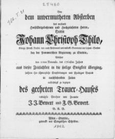 Bey dem unvermutheten Absterben des weiland [...] Herrn Johann Christoph Thilo [...] Welcher den 10ten Novembr. des 1762sten Jahres aus dieser Zeitlichkeit in die seelige Ewigkeit überging