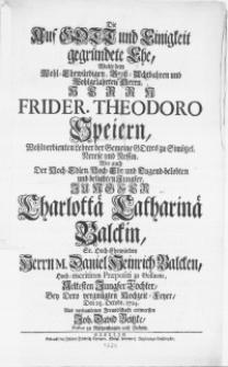 Die Auf Gott und Einigkeit gegründete Ehe, Wolte dem [...] Herrn Frider. Theodoro Speiern [...] Lehrer der Gemeine Gottes zu Simötzel [...] Wie auch Der [...] Jungfer Charlottae Catharinae Balckin [...] Herrn Daniel Heinrich Balcken [...] Praepositi zu Gollnow, Aeltesten Jungfer Tochter, bey Dero vergnügten Hochzeit-Feyer, Den 25. Octobr. 1724