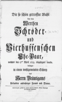 Die so schön getroffne Wahl bey dem Werthen Schröder- und Vierhuffenschen Ehe-Paar, welches den 17ten April 1755. eingesegnet wurde