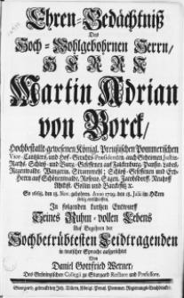 Ehren-Gedächtniss Des [...] Herrn Martin Adrian von Borck, Hochbestallt-gewesenen Königl. Preuszischen Pommerischen Vice-Cantzlers [...]. So 1668. den 18. Nov. gebohren, Anno 1729, den 18. Julii [...] entschlaffen