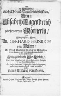 Als die Wohlgebohrne [...] Frau Elisabeth Tugendreich gebohrnen von Mörnerin, Des [...] Hn. Gerhard Heinrich von Below [...] im Hertzogthum Hinter-Pommern [...] Hoff-Raths, Hertz-geliebteste Ehe-Liebste, Durch einem [...] seeligen Tod aus der Zeitligkeit in das Himmlische versetzet