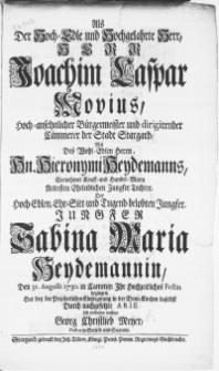 Als Der Hoch-Edle [...] Herr Joachim Caspar Movius [...] Bürgermeister [...] der Stadt Stargard, Mit [...] Der [...] Jungfer Sabina Maria Heydemannin : den 31. Augusti 1730. in Cammin Ihr Hochzeitliches Festin begingen