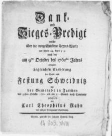 Dank- und Sieges-Predigt welche über die vorgeschriebene Textes-Worte aus Psalm 44. Vers 5-9. nach der am 9ten October des 1762sten Jahres erfolgten siegreichen Eroberung der Stadt und Festung Schweidnitz vor der Gemeinde in Jarmen den 31sten Octobr. 1762. als am 21. Sonnt. nach Trinitatis