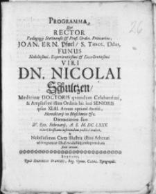 Programma, qvo Rector Paedagogij Stetinensis [...] Joan. Ern. Pfuel [...] Funus Nobilissimi [...] Viri Dn. Nicolai Schultzen, Medicinae Doctoris [...] Hereditarij in Mescherin [...] Dormitorio suo IV. Eid. Februarij [...] M. DC. LXXX. ritu Christiano inferendum publice indicit, & Nobilissimos Cives Illustris istius Athenaei [...] serio invitat