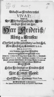 Andacht- und Freuden-volles Vivat! Welches als Der [...] Herr Friderich König in Preussen [...] Den 18. Januarii 1701. in der Preussischen Haupt-Stadt Königsberg [...] gesalbet und gekrönet ward