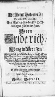 Die Krone Salomonis, Mit welcher Gott gekrönet hat Den [...] Herrn Friderich, König in Preussen [...]