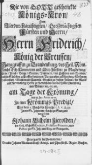 Die von Gott geschencke Königs-Kron, Dem [...] Herrn Friderich König der Preussen [...] am Tage der Krönung, den 18. Jan. Anno 1701