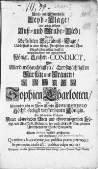 Hertz- und Schmertzliche Leyd-Klage, Und anbey gefügtes Buss- und Grabe-Lied, So am Bestim[m]ten Begräbniss-Tage Und desshalb in allen Königl. Preussischen wie auch Chur-Brandenburgischen Landen [...] angeordneten Königl. Leichen-Conduct, Der [...] Fürstin und Frauen [...] Sophien Charlotten [...] verstorbenen Königin