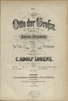 Otto der Grosse : Dichtung von Konrad Zitelmann : für Soli, Chor und Orchester