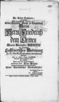 Die Ersten Buchstaben, in welchen Seine Unterthänigste Devotion [...] Herrn Friederich dem Dritten [...] bey angestellter Hochfeyerlichen Huldigung In der Neu-Marck und andren incorporirten Kräysern den 5. Octobr. 1699. in Cüstrin Hertz und Feder zusammen setzen, und vermittelst