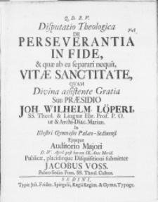 Disputatio Theologica De Perseverantia In Fide, & quae ab ea separari nequit, Vitae Sanctitate