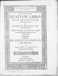 Synopsis Quatuor Librorum Aristotelis de Coelo: et Dvorvm de Ortv et Interitv. In illustri Paedagogio, quod est Sedini, ad publicam disputationem [...] proposita