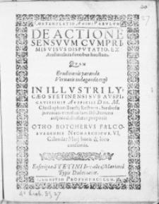 De Actione Sensvvm Cvmprimis Visus Dispvtatio, ex Aristotelicis fontibus haustam, quam [...] in Illvstri Lycaeo Stetinensi