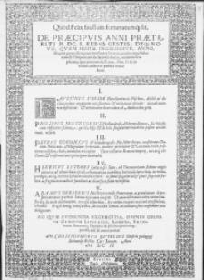 Quod felix faustum fortunatumq[ue] sit. De Praecipuis Anni Praeteriti M.DC.I. Rebus Gestis: Deq[ue] Novo, Quem Hodie Ingredimur, Anno, Aliquot genere [...] Iuvenes, pro suo erga Historiam [...] declarando studio, orationes scripserunt, quas proximo die Lunae [...] publice recitabunt [...]