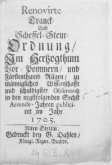 Renovirte Tranck- und Scheffel-Steur-Ordnung, Im Hertzogthum Vor-Pommern, und Fürstenthumb Rügen, zu männigliches Wissenschafft und schuldigster Observantz in den negstfolgenden Sechst Arrende-Jahren publiciret im Jahr 1705