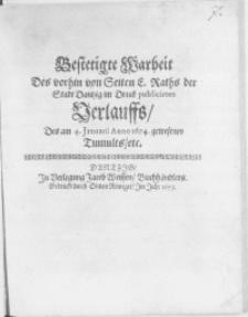 Bestetigte Warheit Des vorhin von Seiten E. Raths der Stadt Dantzig im Druck publicirten Verlauffs, Des am 4. Januarii Anno 1674. gewesenen Tumults, etc.