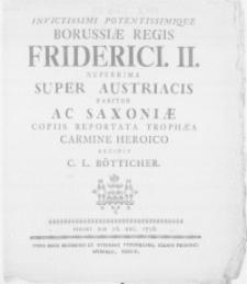 Invictissimi Potentissimique Borussiae Regis Friderici. II. Nuperrima Super Austriacis Pariter Ac Saxoniae Copiis Reportata Trophaea Carmine Heroico