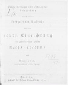 Einige Gedanken über pädagogische Gesetzgebung nebst einer fortgesetzten Nachricht von der neuen Einrichtung des Stettinischen grossen Raths-Lyceums