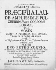 Dissertationem De Praecipua Laude Amplissimae Pulcherrimaeqve Corporis Formae, Qvam Moses Usqve A Pueritia Per Omnes Deinde Aetatis Gradus Habuit [...]
