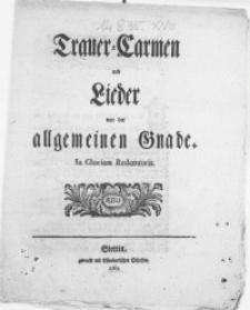 Trauer-Carmen und Lieder von der allgemeinen Gnade. In Gloriam Redemtoris