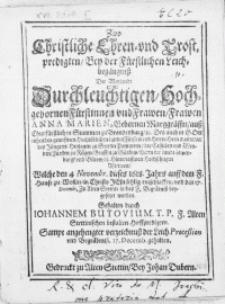 Zwo Christliche Ehren- und Trostpredigten, Bey der Fürstlichen Leichbegängniss Der Weylandt [...] Hochgebornen Fürstinnen und Frawen [...] Anna Marien [...] des [...] Hern Barnimi des Jüngern, Hertzogen zu Stettin Pommern [...] Wittwen, Welche den 4 Novembr. dieses 1618. Jahrs auff dem F. Hause zu Wollin [...] selig entschlaffen, und den 17. Decembr. zu Alten Stettin in das F. Begräbniss beygesetzet worden