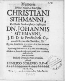 Memoria Juvenis Eximii [...] Christiani Sithmanni, Viri [...] Dn. Johannis Sithmanni [...] Professoris Gymnasii Stetinensis [...] filii Qvi cum Anno salutis M DC XXXIX. d. 22. Nov. in lucem esset editus [...] seculi anno LIX. d. 27. Dec. eam deferuisset, Ad diem 19. Januarii anni nuper renati M DC LX [...] tumulo tradendus est