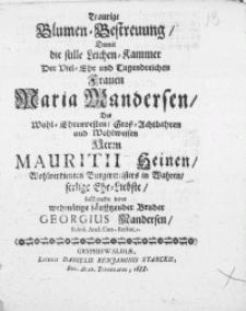 Traurige Blumen-Bestreuung, Damit die stille Leichen-Kammer Der [...] Frauen Maria Mandersen, Des [...] Herrn Mauritii Heinen [...] Burgermeisters in Wahren,[...] Ehe-Liebste