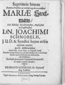 Supremus honos Foeminae [...] Mariae Stockmans, Viri [...] Dn. Joachimi Schnobelii, J.U.D. & Syndici hujus urbis optime meriti uxoris desideratissimae [...] Anno Chr. M DC XXIV [...] Anno LX. 3.d. Jan. denatae, & 12. ejus mensis die tumulo [...] inferendae