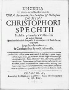 Epicedia in obitum [...] vir [...] Domini Christophori Spechtii Ecclesiae primariae VVollinensis ad aedem Nicolai Quondam Pastoris & Praepositi [...]