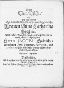 Letzte Ehren-Pflicht, welche bey dem Grabae Der weiland Edlen [...] Frauen Anna Catharina Spechtin, Des [...] Herrn Jacobi Gabriels, vornehmen Hof-Gerichts-Advocati [...] hertzgeliebten Haus-Ehre