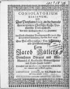 Consolatorium Esaianum, das ist: Des Propheten Esaiae, an die damals schon verwitwete Christliche Kirche, Prophetische Trost-Schrifft [...] bey [...] Beerdigung in St. Jacobi Kirchen zu Alten Stettin, den 4. Septemb. Anno 1676. Des [...] Herrn Jacob Müllers [...] Bürgers und AlterManns C.C. Kauffmans [...]